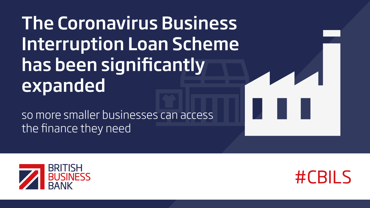 A digital banner that reads The Coronavirus Business Interruption Loan Scheme has been significantly expanded so more smaller businesses can access the finance they need