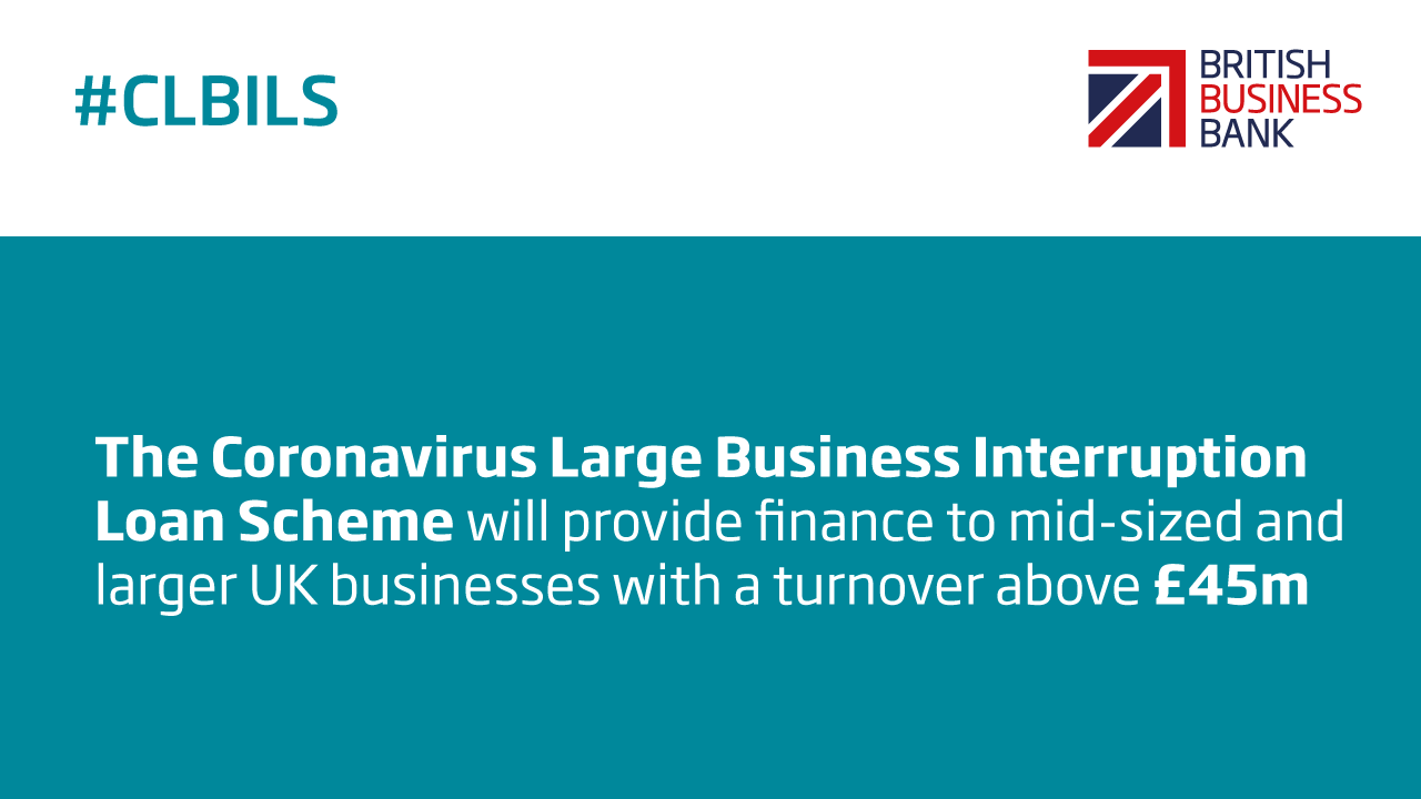 A digital banner which reads The Coronavirus Large Business Interruption Loan Scheme will provide finance to mid-sized and larger UK businesses with a turnover above £45m